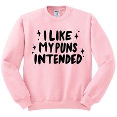 I lIke My Puns Intended Crewneck Sweatshirt, Fashion Hipster Tumblr... ($18) ❤ liked on Polyvore featuring tops, hoodies, sweatshirts, sweaters, jumper, hipster shirts, crewneck shirts, pink crew neck sweatshirts, unisex shirts and pink sweatshirts