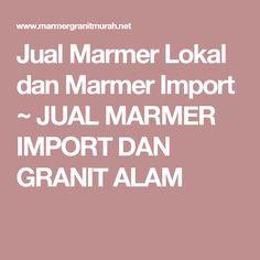 Jual Marmer Lokal dan Marmer Import ~ JUAL MARMER IMPORT DAN GRANIT ALAM