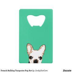French Bulldog Turquoise Pop Art Credit Card Bottle Opener @zazzle #junkydotcom July 16 2016
