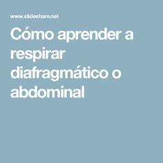 Cómo aprender  a respirar diafragmático o abdominal