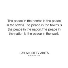 """Lailah Gifty Akita - """"The peace in the homes is the peace in the towns.The peace in the towns is the peace..."""". wisdom, peace, wise-words, compassion, humanity, family, advice, positive-thinking, community, harmony, world-peace, healthy-living, nation, world-wide, co-existence, cultural-diversity, place-of-the-world"""