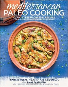Mediterranean Paleo Cooking: Over 150 Fresh Coastal Recipes for a Relaxed, Gluten-Free Lifestyle, a book by Caitlin Weeks NC, Chef Nabil Boumrar, Diane Sanfilippo BS NC Detox Recipes, Paleo Recipes, Cooking Recipes, Cooking Games, Cooking Steak, Greek Recipes, Cooking Courses, Cooking Rice, Paleo Meals