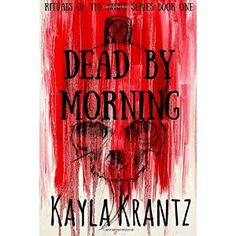 The Antrim Cycle: Book Review: Dead by Morning by Kayla Krantz