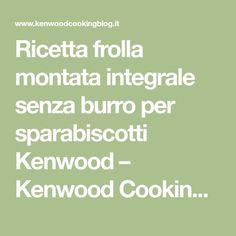 Ricetta frolla montata integrale senza burro per sparabiscotti Kenwood – Kenwood Cooking Blog