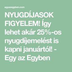 NYUGDÍJASOK FIGYELEM! Így lehet akár 25%-os nyugdíjemelést is kapni januártól! - Egy az Egyben