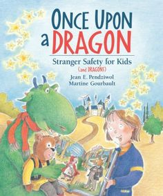 Once Upon a Dragon by Jean Pendziwol-- Little by little, a girl teaches her irrepressible friend to be careful about strangers. The winning combination of fairy-tale adventure and concrete safety information — including the Dragon's Stranger Safety Rhyme and the checklist of rules at the end of the book — provide the perfect starting point for discussions with children about stranger safety. *