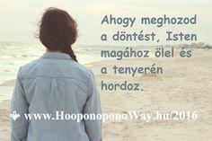 Hálát adok a mai napért. Szabad választásod van, minden egyes pillanatban. De ahogy elkötelezed magad a küldetésed mellett, már nem akarsz mást választani. Csodákkal teli és felemelő életben van részed. Ahogy meghozod a döntést, Isten magához ölel és a tenyerén hordoz.  ⚜ Ho'oponoponoWay Magyarország ⚜ OKTÓBER 22-23-ÁN HO'OPONOPONO TANFOLYAM. Mabel Katz ÚJRA BUDAPESTEN www.HooponoponoWay.hu