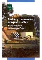 Gestión y conservación de aguas y suelos / Vicenta Muñoz Andrés, Jesús Álvarez Rodríguez, Esther Asedegbega Nieto