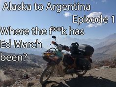 Alaska to Argentina Ep1: Where the f**k has Ed March been?