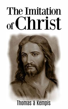 The Imitation of Christ by Thomas A Kempis https://www.amazon.com/dp/B06XJK9VKD/ref=cm_sw_r_pi_dp_x_1S56yb6NJD2ZH
