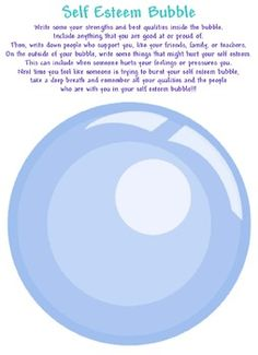 """This is a worksheet to use when counseling students regarding self esteem. Students write things that increase their self esteem on the inside of the """"bubble"""".  On the outside of the bubble, students write things that bring them down, or try to """"pop the bubble"""" of self esteem. Encourage students to remember all of their positive traits whenever someone tries to pop their bubble.  -The School Psychologist Tool Box"""