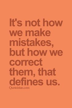 It's not how we make #mistakes but how we correct them that defines us. http://www.quoteistan.com/2015/10/its-not-how-we-make-mistakes-but-how-we.html