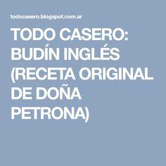 TODO CASERO: BUDÍN INGLÉS (RECETA ORIGINAL DE DOÑA PETRONA)