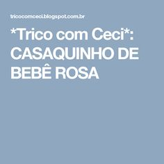 *Trico com Ceci*: CASAQUINHO DE BEBÊ ROSA