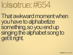 I wouldn't say it's awkward but I love to sing silly songs ha! I guess I'm just easily amused though... maybe that's awkward :)
