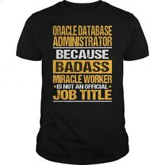 Awesome Tee For Oracle Database Administrator - #college sweatshirt #cotton t shirts. I WANT THIS => https://www.sunfrog.com/LifeStyle/Awesome-Tee-For-Oracle-Database-Administrator-134375147-Black-Guys.html?id=60505