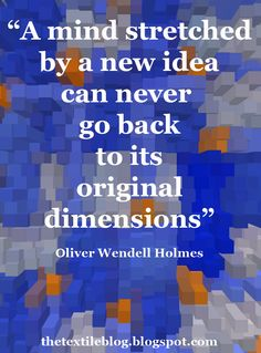"""""""A mind stretched by a new idea can never go back to its original dimensions"""" - Oliver Wendell Holmes."""