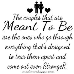 The couples that are meant to be are the ones who go through everything thats designed to tear them apart and come out even stronger.- Love Quote love-life-quotes