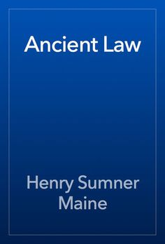 Ancient Law - Henry Sumner Maine | Politics & Current Events...: Ancient Law - Henry Sumner Maine | Politics &… #PoliticsampCurrentEvents