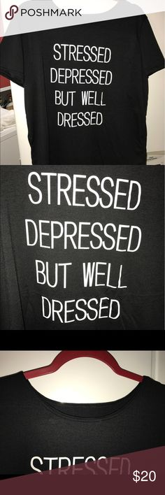 NWT GRAPHIC TEE Black with white letters. Great quality tee! STRESSED DEPRESSED BUT WELL DRESSED! Graphic Tee/Punk. Size XL Tops Tees - Short Sleeve