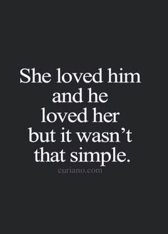She loved him and he loved her but it wasn't that simple.