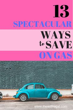 13 Spectacular Ways to Save Money On Gas