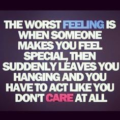 """Can't say I ever really felt special. But I'm completely use to the """"being left hanging"""" part"""