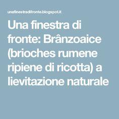 Una finestra di fronte: Brânzoaice (brioches rumene ripiene di ricotta) a lievitazione naturale