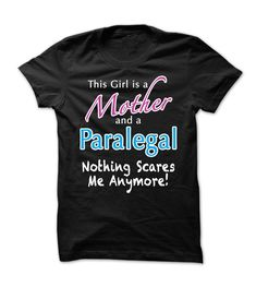 I am a ᗔ Mom and a ParalegalNothing Scares Me Anymore!girl, mother, mom, paralegal, funny tshirt