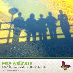 Thank you for your participation in May Wellness, DBSA's celebration of Mental Health Month! We hope you've discovered some new wellness strategies. An archived version of our daily updates from throughout the month can be found at www.DBSAlliance.org/May2015. We hope you'll continue to bring awareness to mental health throughout the year—by learning, educating, sharing, participating, speaking up, and taking action.     DBSA Celebrates Mental Health Month 2015…
