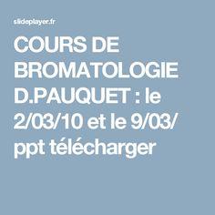 COURS DE BROMATOLOGIE D.PAUQUET : le 2/03/10 et le 9/03/ ppt télécharger