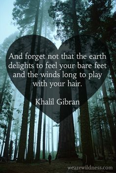 'Forget not that the Earth delights in the feel of your feet .', quote by Kahlil Gibran Kahlil Gibran, Khalil Gibran Quotes, Great Quotes, Me Quotes, Inspirational Quotes, Qoutes, Story Quotes, Wisdom Quotes, Quotations
