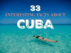 33 Facts about Cuba- one of the World's most fascinating countries and travel destinations. If you like strange, unconventional history, these are for you.