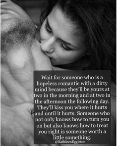 Love Quotes For Him : QUOTATION - Image : Quotes Of the day - Description Wait For Someone Who s A Hopeless Romantic love love quotes quotes couples kiss Love Quotes For Him, Quotes To Live By, Me Quotes, Kiss Quotes, Worth The Wait Quotes, Waiting For Love Quotes, Sexy Love Quotes, Passion Quotes, Couple In Love