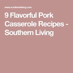9 Flavorful Pork Casserole Recipes - Southern Living