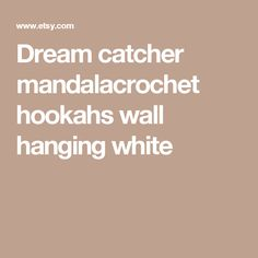 Dream catcher mandalacrochet hookahs wall hanging white