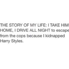 LITERAL story of my life if I could even get close to Harry Styles. Sorry not sorry. ;)