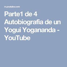 Parte1 de 4 Autobiografia de un Yogui Yogananda - YouTube