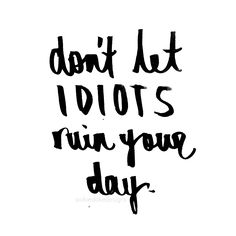 'Don't let IDIOTS ruin your day' ♡ @okiedokedesigns info.okiedoke@gmail.com Instagram: okiedokedesigns #handwritten #quote #love #happy #idiots #humpday #love #typography #pen #ink #paper #brushlettering #font #writing