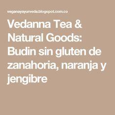 Vedanna Tea & Natural Goods: Budin sin gluten de zanahoria, naranja y jengibre