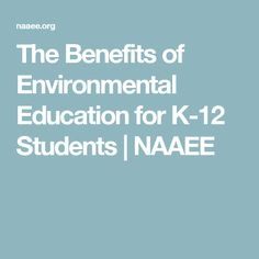 The Benefits of Environmental Education for K-12 Students  | NAAEE