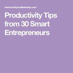 Productivity Tips from 30 Smart Entrepreneurs