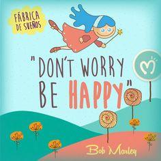 """Don't worry, be happy"" #Music #Love #Bob #Migas #Happiness #FábricadeSueños"