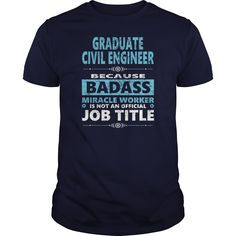 GRADUATE CIVIL ENGINEER BECAUSE BADASS MIRACLE WORKER IS NOT AN OFFICIAL JOB TITLE T-SHIRT, HOODIE==►►CLICK TO ORDER SHIRT NOW #graduate #civil #engineer #CareerTshirt #Careershirt #SunfrogTshirts #Sunfrogshirts #shirts #tshirt #tshirts #hoodies #hoodie #sweatshirt #fashion #style