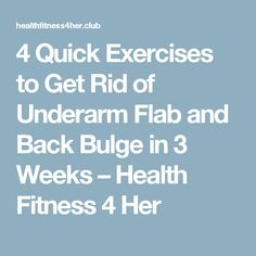 4 Quick Exercises to Get Rid of Underarm Flab and Back Bulge in 3 Weeks – Health Fitness 4 Her