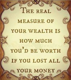 The True Measure of Your Wealth  #Wealth #Measure #Worth #Money #7AwesomeJills