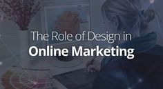 the-role-of-design-in-online-marketing   Most marketers agree that a successful combination of data analysis, content creation and compelling design is a key to a successful digital strategy. Namely, to communicate a clear message across different channels (including websites, social media pages and online ads) online campaigns need to rely on visual representation that delivers a message in an impactful way.  The simple idea behind this is the fact that visual information is typically…