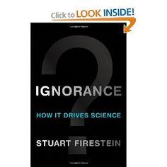 Ignorance: How It Drives Science: Stuart Firestein