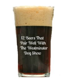 12 Beers That Pair Well With  The Westminster Dog Show.