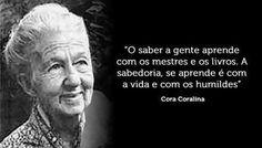 """Um repórter perguntou a Cora Coralina (poetisa que viveu até 95 anos): - O que é viver bem? Ela lhe disse: """"Eu não tenho medo dos anos e não penso em velhi"""